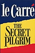 The Secret Pilgrim. by John. Le Carre