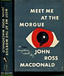 Meet Me At The Morgue. by John Ross. Macdonald