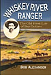 Whiskey River Ranger. The Old West Life Of Baz Outlaw by Bob Alexander