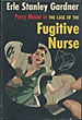 The Case Of The Fugitive Nurse by  Erle Stanley. Gardner