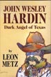 John Wesley Hardin. Dark Angel Of Texas.  by  Leon. Metz