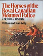 The Horses Of The Royal Canadian Mounted Police. by  William And Nora. Kelly