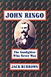 John Ringo, The Gunfighter That Never Was by  Jack Burrows