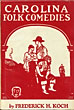 "Carolina Folk Comedies. Fourth Series Of ""Carolina Folk-Plays""  Frederick H. Koch [Edited & With An Introduction By]"