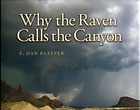 Why The Raven Calls The Canyon: Off The Grid In Big Bend Country by  E. Dan Klepper