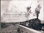 Smoke Over Oklahoma. The Railroad Photographs Of Preston George by  Augustus J. Veenendaal Jr.