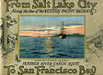 From Salt Lake City To San Francisco Bay Along The Line Of The Western Pacific Railway. Feather River Canon Route / (Title Page) From Salt Lake City To San Francisco Bay Via The Western Pacific Railway Feather River Canon Route, Consisting Of Twenty-Five Beautiful Colored Illustrations Of The Most Interesting Views Seen Along The Route Western Pacific Railroad