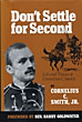Don't Settle For Second. Life And Times Of Cornelius C. Smith by  Jr., Cornelius C Smith