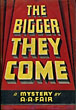 The Bigger They Come. by  A. A. Fair