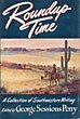 Roundup Time - A Collection Of Southwestern Writing.  George Sessions Perry [Edited By]