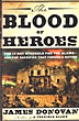 The Blood Of Heroes. The 13-Day Struggle For The Alamo - And The Sacrifice That Forged A Nation by  James Donovan