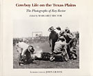 Cowboy Life On The Texas Plains; The Photographs Of Ray Rector.  Margaret Rector [Editor]