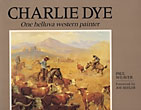 Charlie Dye. One Helluva Western Painter by Paul E. Weaver