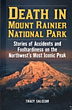 Death In Mount Rainier National Park. Stories Of Accidents And Foolhardiness On The Northwest's Most Iconic Peak by  Tracy Salcedo