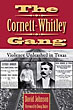 The Cornett-Whitley Gang. Violence Unleashed In Texas by David Johnson