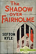 The Shadow Over Fairholme by Sefton Kyle