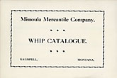 Missoula Mercantile Company Whip Catalogue by Missoula Mercantile Company