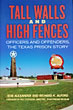 Tall Walls And High Fences, Officers And Offenders, The Texas Prison Story by Bob And Richard K. Alford Alexander