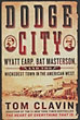 Dodge City, Wyatt Earp, Bat Masterson, And The Wickedest Town In The American West by Tom Clavin
