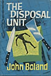 The Disposal Unit. by  John. Boland